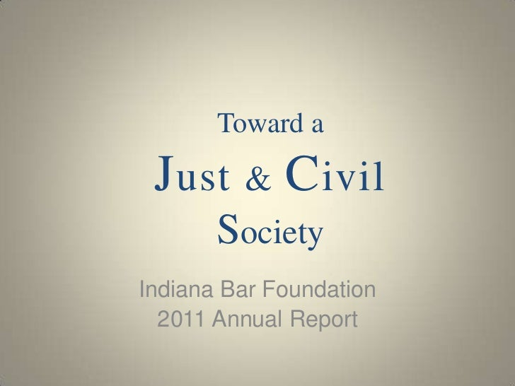 Toward a J ust & C ivil       SocietyIndiana Bar Foundation  2011 Annual Report