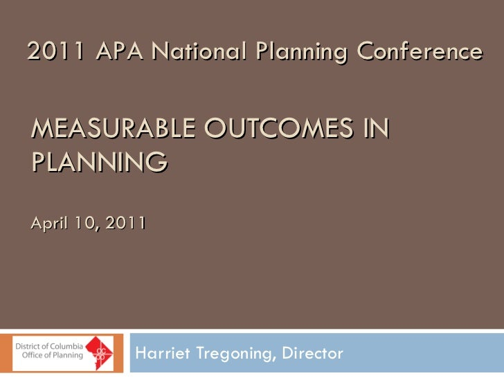 MEASURABLE OUTCOMES IN PLANNING April 10, 2011 Harriet Tregoning, Director 2011 APA National Planning Conference