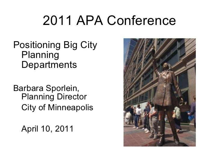 2011 APA Conference <ul><li>Positioning Big City Planning Departments </li></ul><ul><li>Barbara Sporlein, Planning Directo...