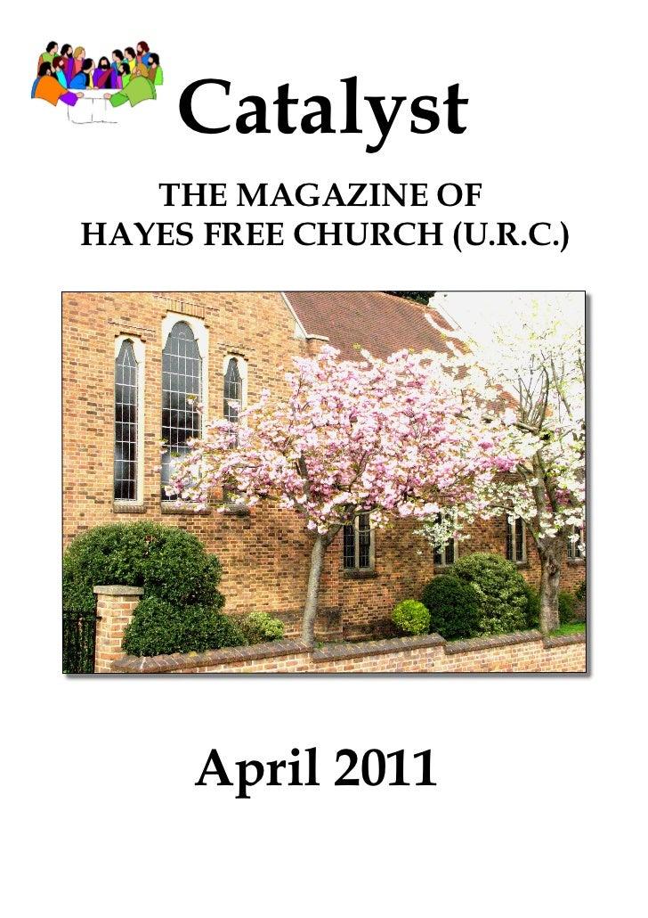 Catalyst   THE MAGAZINE OFHAYES FREE CHURCH (U.R.C.)     April 2011