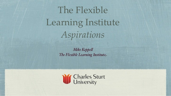 The FlexibleLearning Institute   Aspirations            Mike Keppe!   The Flexible Learning Institute                   1