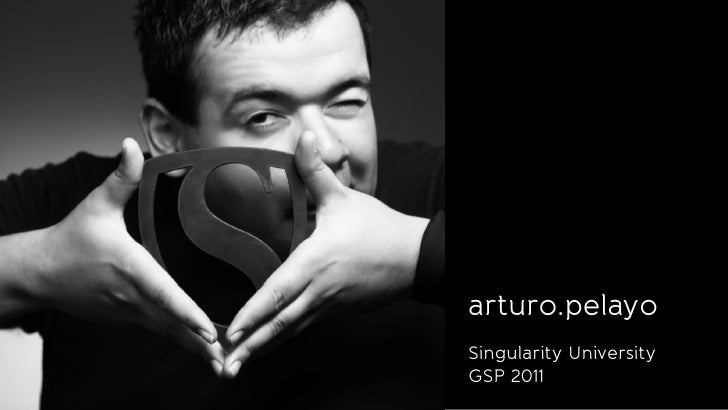arturo.pelayoSingularity UniversityGSP 2011
