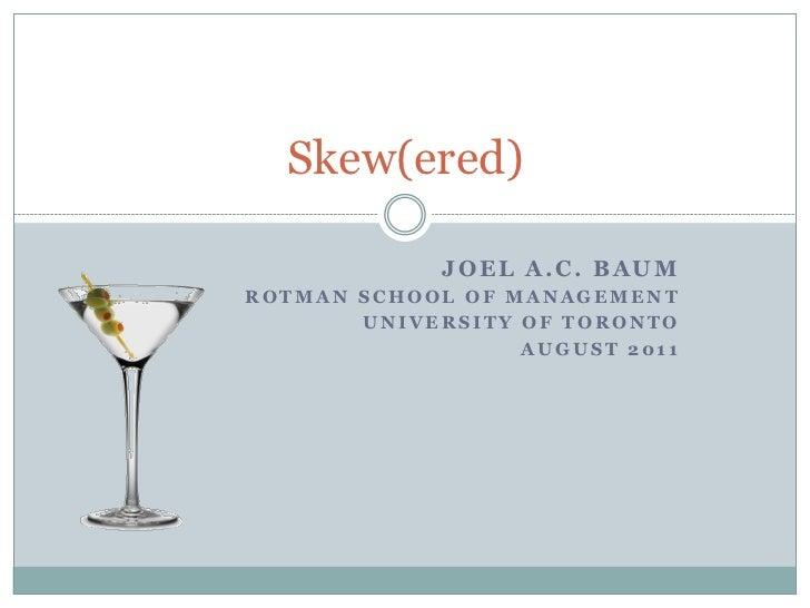 Skew(ered)             JOEL A.C. BAUMROTMAN SCHOOL OF MANAGEMENT       UNIVERSITY OF TORONTO                  AUGUST 2011