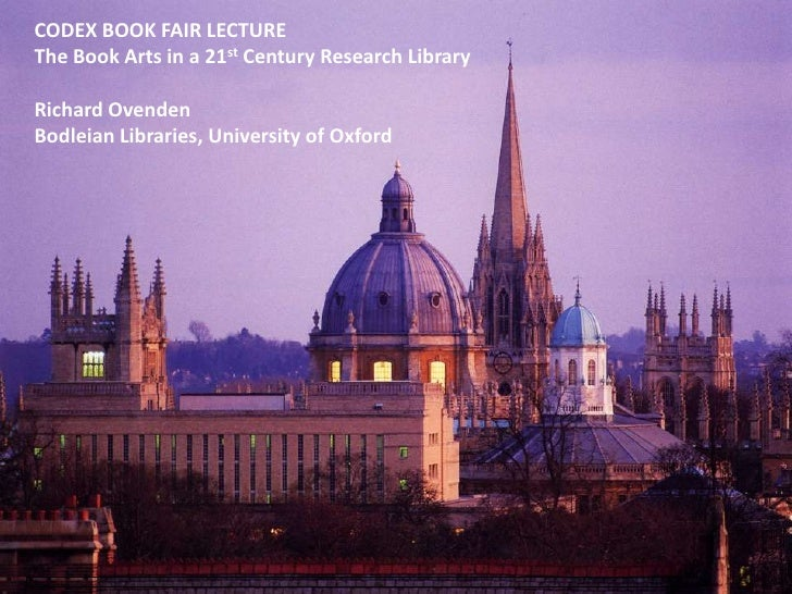 CODEX BOOK FAIR LECTURE<br />The Book Arts in a 21st Century Research Library<br />Richard Ovenden<br />Bodleian Libraries...