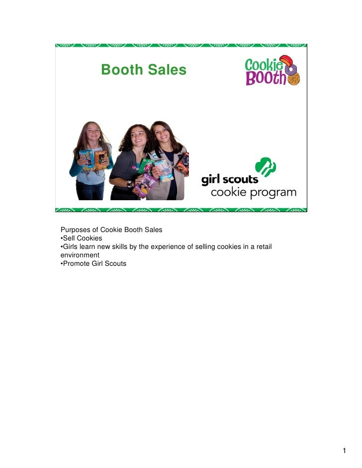 Booth SalesPurposes of Cookie Booth Sales•Sell Cookies•Girls learn new skills by the experience of selling cookies in a re...