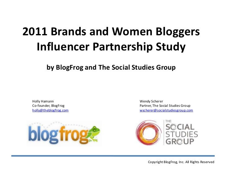 2011 Brands and Women Bloggers <br />Influencer Partnership Study<br />by BlogFrog and The Social Studies Group<br />Holly...