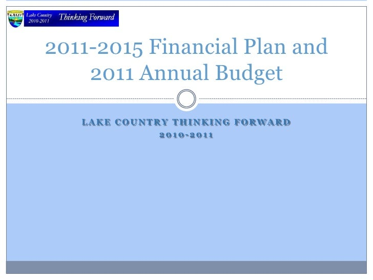 Lake Country Thinking Forward<br />2010-2011<br />2011-2015 Financial Plan and 2011 Annual Budget<br />