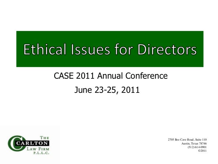 2011 CASE Conference - Ethical Issues for Directors- June 23-25, 2011