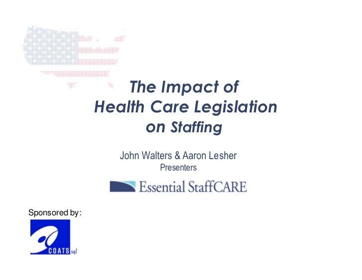 The Impact of                Health Care Legislation                      on Staffing                   John Walters & Aar...