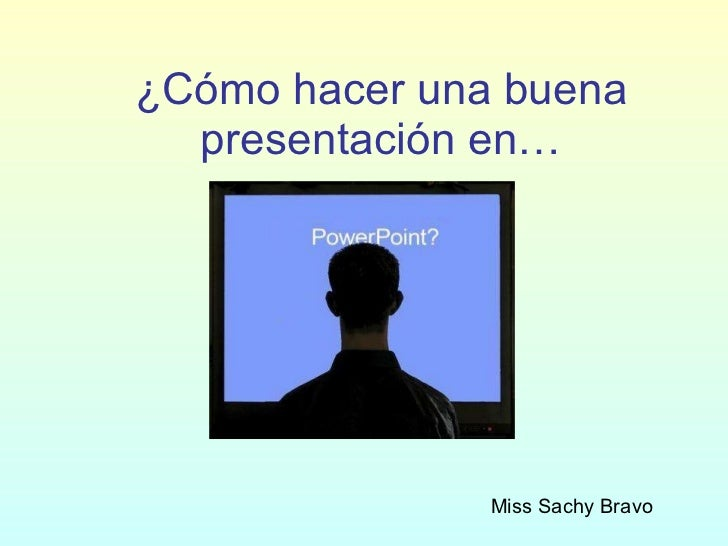 ¿Cómo hacer una buena presentación en… Miss Sachy Bravo