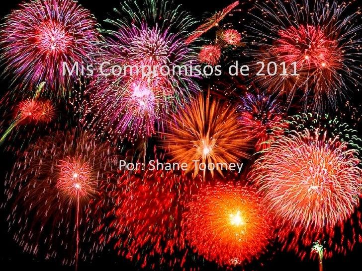 Mis Compromisos de 2011 Por: Shane Toomey