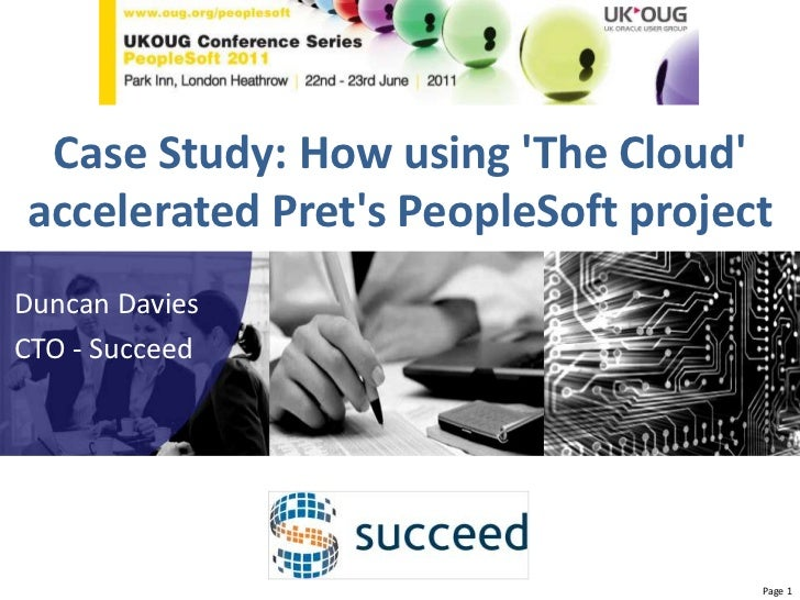 PeopleSoft Conference 2011<br />Case Study: How using 'The Cloud' accelerated Pret's PeopleSoft project<br />Duncan Davies...