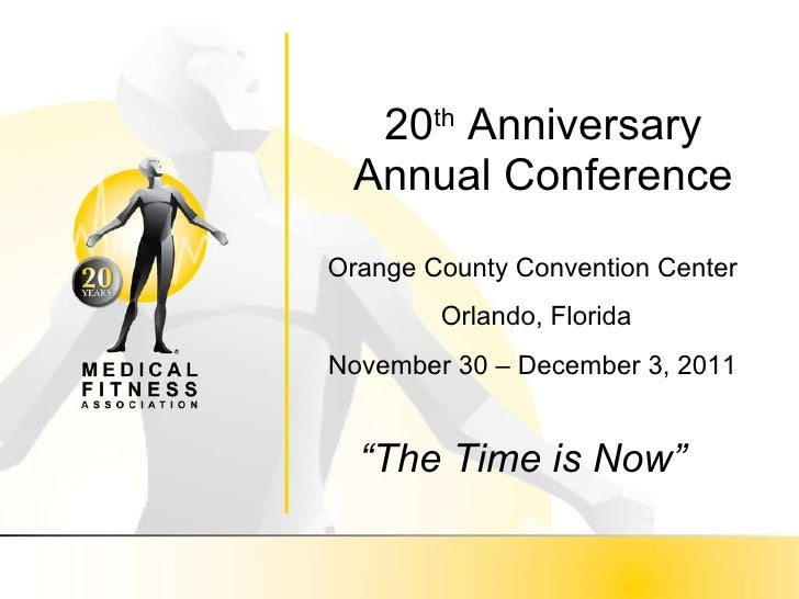 "20 th  Anniversary Annual Conference "" The Time is Now"" Orange County Convention Center Orlando, Florida November 30 – Dec..."