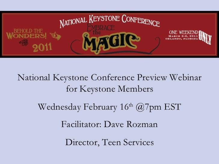 National Keystone Conference Preview Webinar for Keystone Members Wednesday February 16 th  @7pm EST Facilitator: Dave Roz...