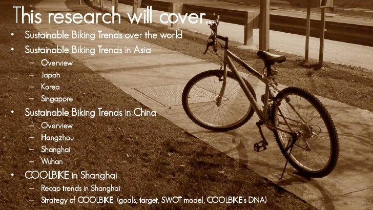 This research will cover…• Sustainable Biking Trends over the world• Sustainable Biking Trends in Asia    –   Overview    ...