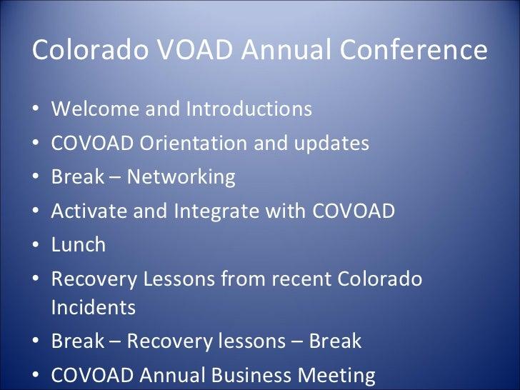 Colorado VOAD Annual Conference <ul><li>Welcome and Introductions </li></ul><ul><li>COVOAD Orientation and updates </li></...
