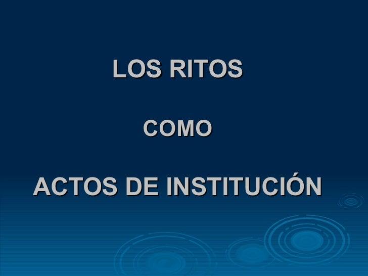 LOS RITOS  COMO   ACTOS DE INSTITUCIÓN