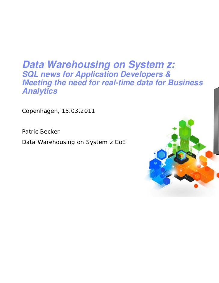 Data Warehousing on System z:SQL news for Application Developers &Meeting the need for real-time data for BusinessAnalytic...