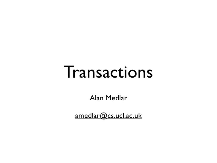 Transactions      Alan Medlar   amedlar@cs.ucl.ac.uk