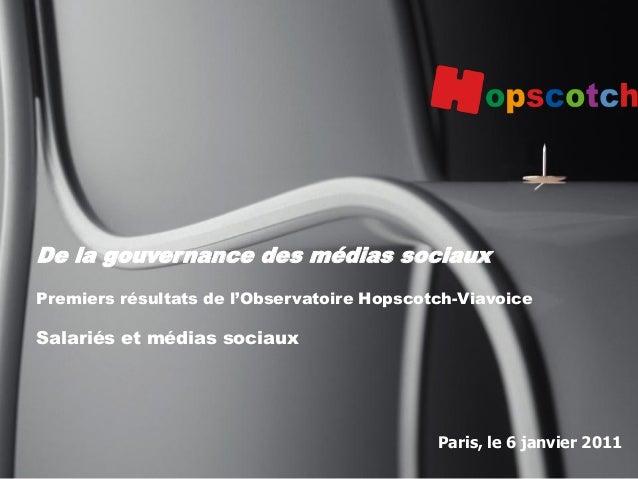 1 Paris, le 6 janvier 2011 De la gouvernance des médias sociaux Premiers résultats de l'Observatoire Hopscotch-Viavoice Sa...