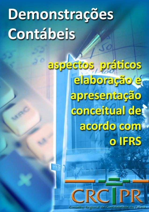 Demonstrações Contábeis:Aspectos Práticos – Elaboração e Apresentação conceitual de acordo com o IFRSConselho Regional de ...