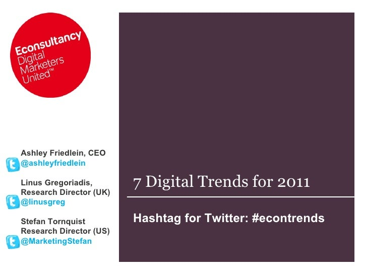 7 Digital Trends for 2011 Hashtag for Twitter: #econtrends  Ashley Friedlein, CEO @ashleyfriedlein Linus Gregoriadis,  Res...