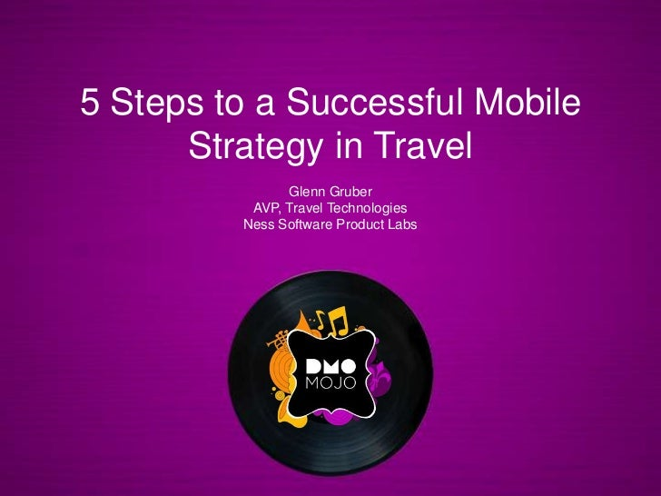 5 Steps to a Successful Mobile Strategy in Travel<br />Glenn Gruber<br />AVP, Travel Technologies<br />Ness Software Produ...