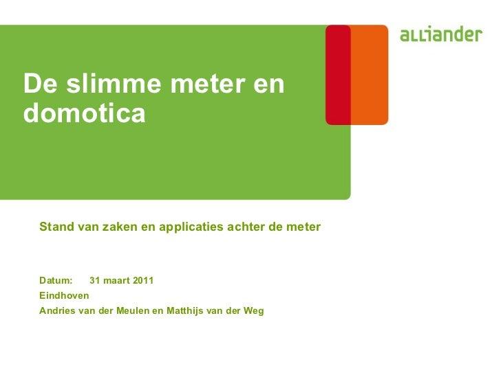 Stand van zaken en applicaties achter de meter De slimme meter en domotica   Datum: 31 maart 2011 Eindhoven Andries van de...