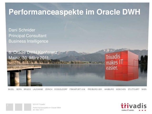 Performanceaspekte im Oracle DWH  Dani Schnider  Principal Consultant  Business Intelligence  6. Oracle DWH Konferenz  Mai...