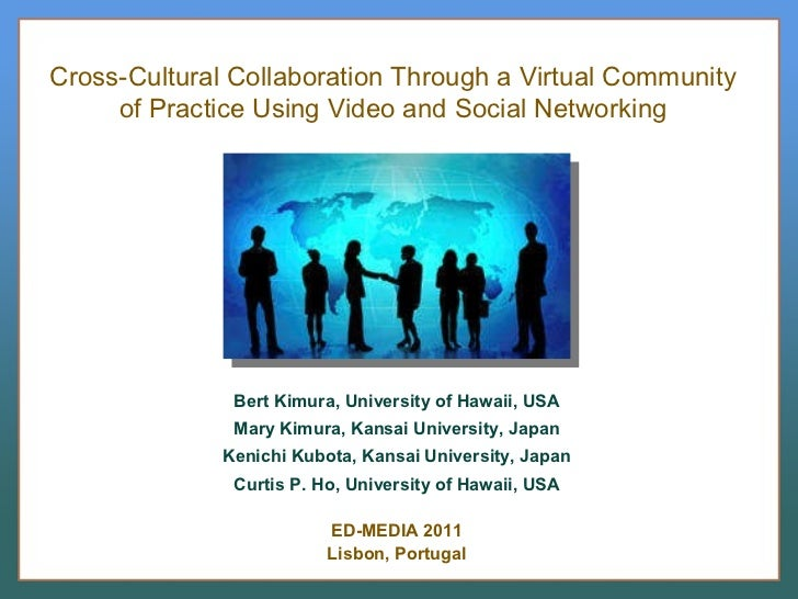 Cross-Cultural Collaboration Through a Virtual Community of Practice Using Video and Social Networking ED-MEDIA   2011 Lis...