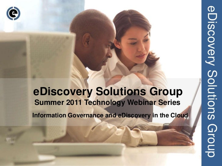 eDiscovery Solutions Group<br />eDiscovery Solutions Group<br />Summer 2011 Technology Webinar Series<br />Information Gov...