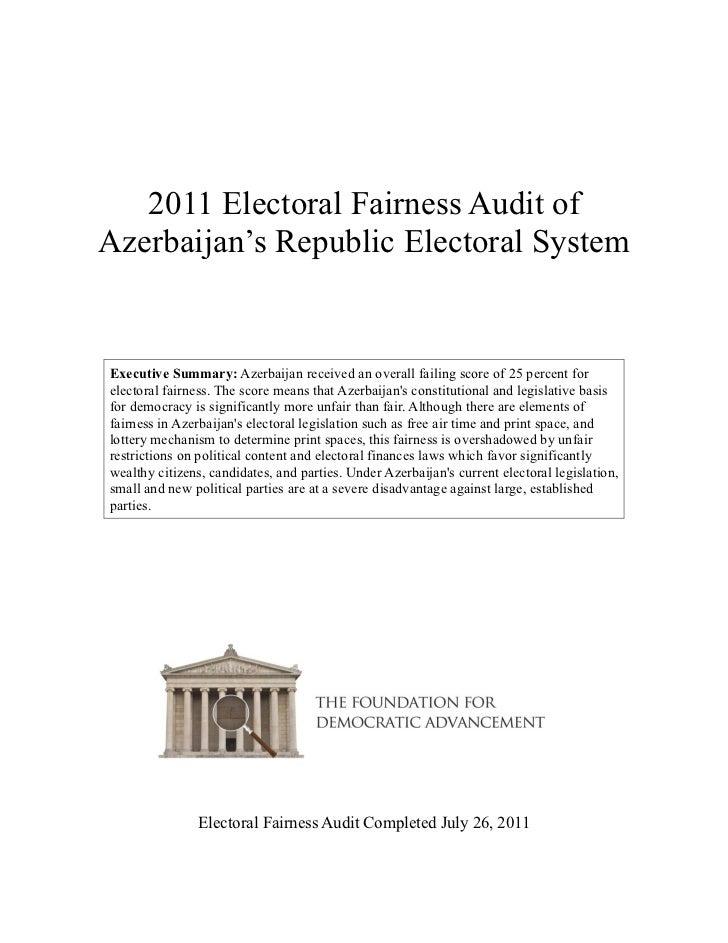 2011 Electoral Fairness Audit ofAzerbaijan's Republic Electoral SystemExecutive Summary: Azerbaijan received an overall fa...