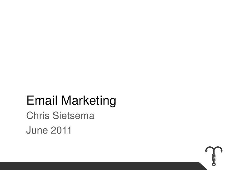 Email Marketing<br />Chris Sietsema<br />June 2011<br />