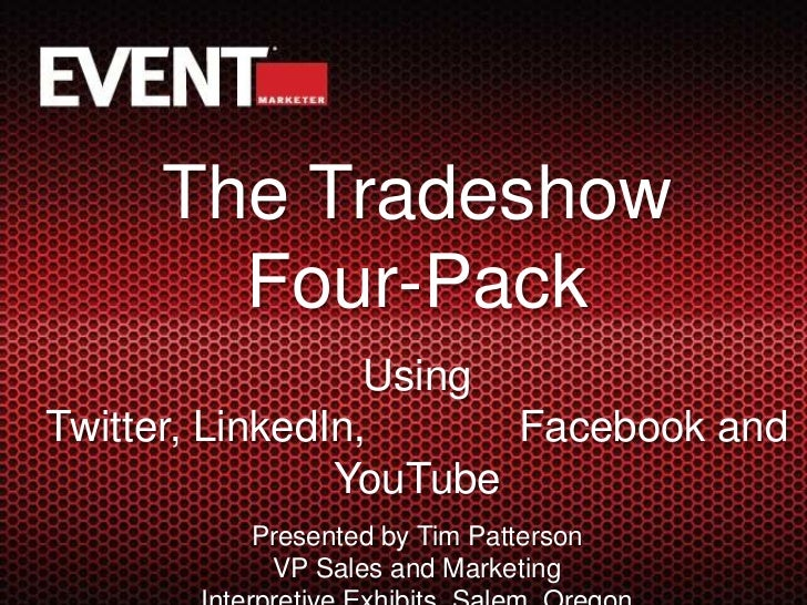 The Tradeshow    Four-Pack<br />Using Twitter, LinkedIn,             Facebook and YouTube<br />Presented by Tim Patterson ...