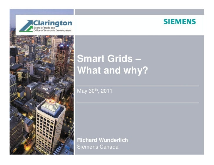 Smart Grids –What and why?May 30th, 2011Richard WunderlichSiemens Canada