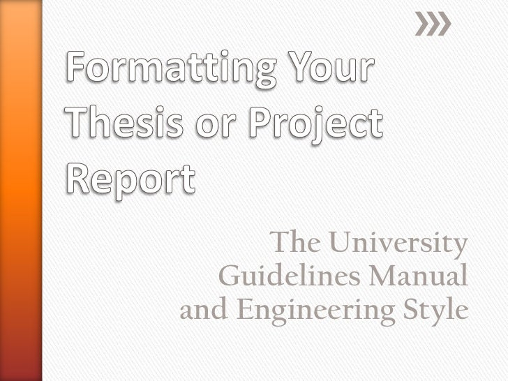 Formatting Your Thesis or Project Report <br />The University Guidelines Manual and Engineering Style<br />