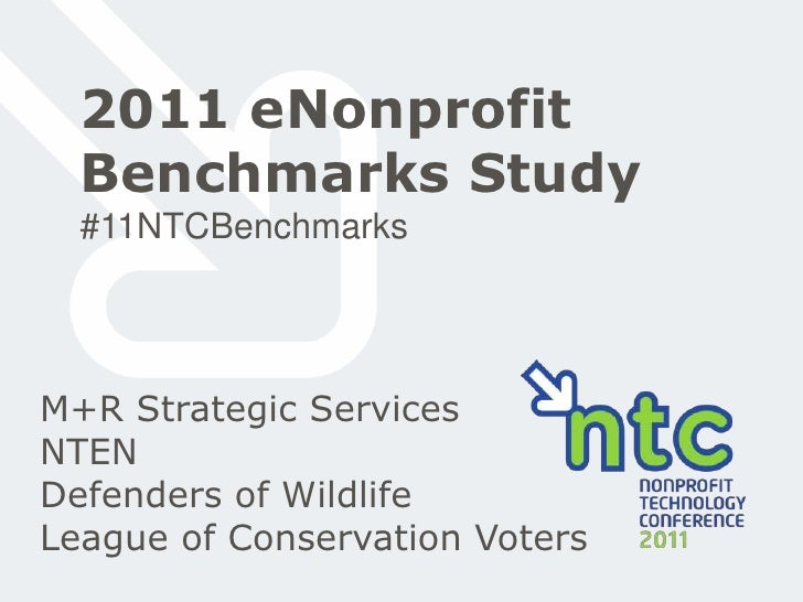 2011 eNonprofit Benchmarks Study<br />#11NTCBenchmarks<br />M+R Strategic Services<br />NTEN<br />Defenders of Wildlife<br...