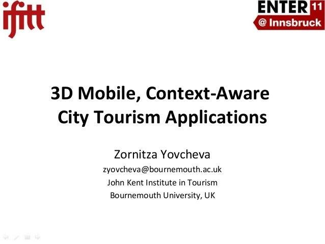 3D Mobile, Context-Aware City Tourism Applications        Zornitza Yovcheva      zyovcheva@bournemouth.ac.uk       John Ke...