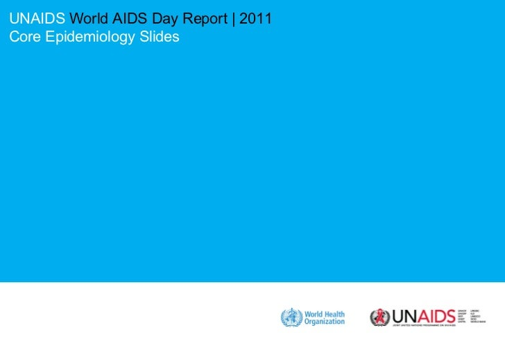 UNAIDS  World AIDS Day Report  | 2011 Core Epidemiology Slides