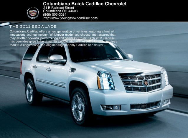 the 2011 Escalade Columbiana Buick Cadillac Chevrolet 21 E Railroad Street Columbiana OH 44408 (866) 505-3024 Columbiana C...