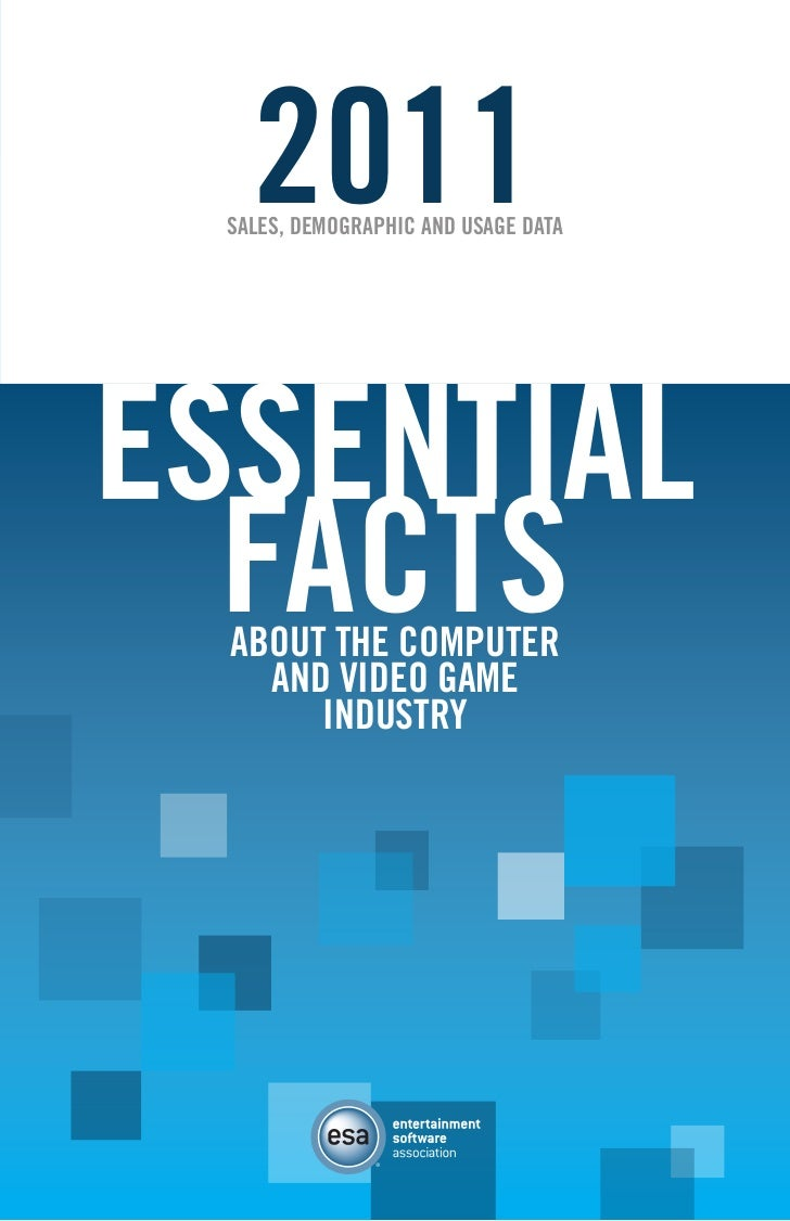 2011  SALES, DEMOGRAPHIC AND USAGE DATAESSENTIAL  FACTS  ABOUT THE COMPUTER    AND VIDEO GAME       INDUSTRY              ...