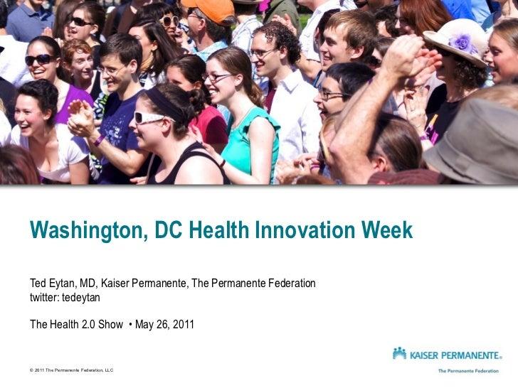 Washington, DC Health Innovation WeekTed Eytan, MD, Kaiser Permanente, The Permanente Federationtwitter: tedeytanThe Healt...