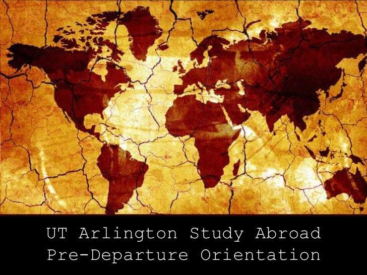 UT Arlington Study Abroad<br />Pre-Departure Orientation<br />