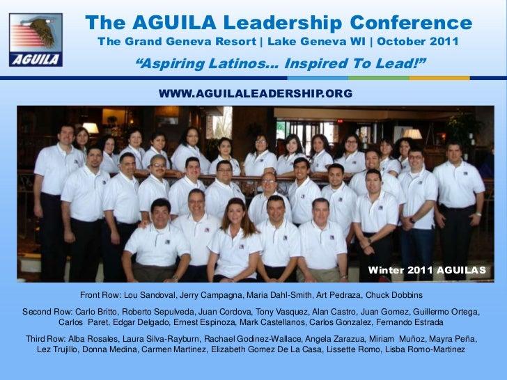 "The AGUILA Leadership Conference<br />The Grand Geneva Resort | Lake Geneva WI | October 2011<br />""Aspiring Latinos… Insp..."