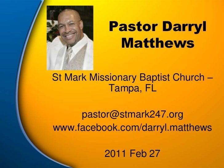 Pastor Darryl Matthews<br />St Mark Missionary Baptist Church – Tampa, FL<br />pastor@stmark247.org<br />www.facebook.com/...
