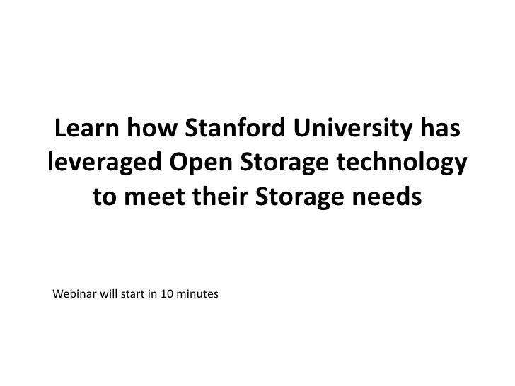 Learn how Stanford University has leveraged Open Storage technology to meet their Storage needs<br />Webinar will start in...