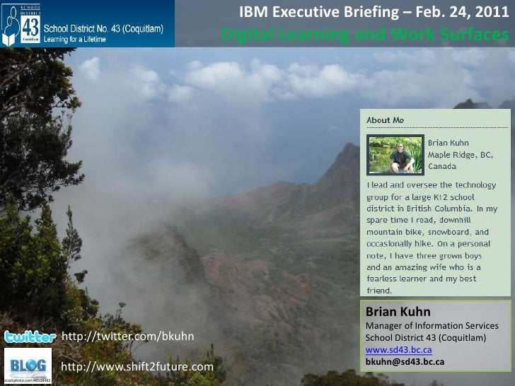 IBM Executive Briefing – Feb. 24, 2011<br />Digital Learning and Work Surfaces<br />Brian Kuhn<br />Manager of Information...