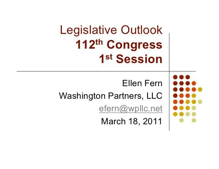 Legislative Outlook  112th Congress       1 st Session              Ellen FernWashington Partners, LLC         efern@wpllc...
