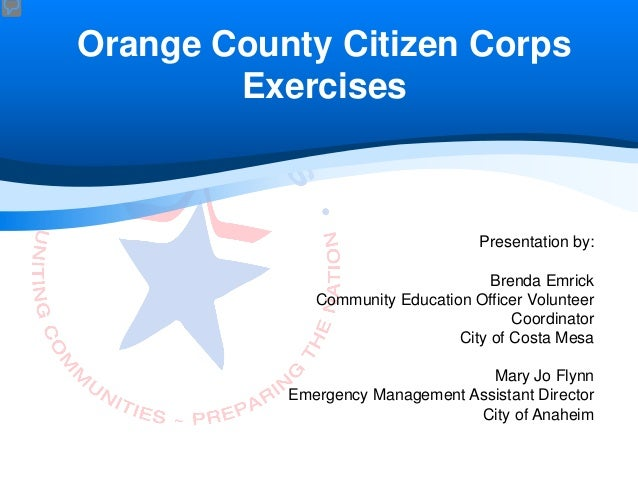Orange County Citizen Corps        Exercises                                   Presentation by:                           ...