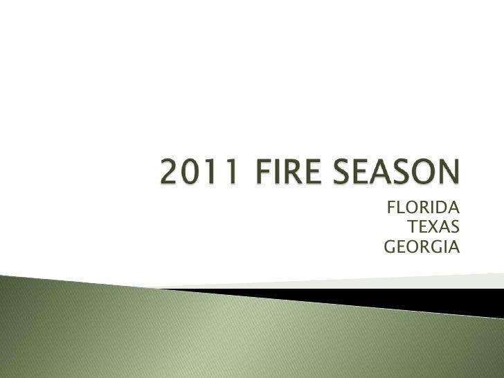 2011 FIRE SEASON<br />FLORIDA<br />TEXAS<br />GEORGIA<br />